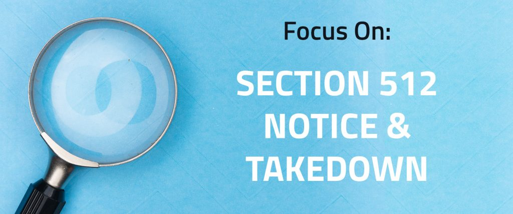 "Magnifying glass on blue background with words ""Focus On: Section 512 Notice & Takedown"""